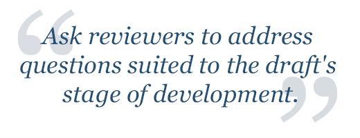 Ask reviewers to address questions suited to the draft's stage of development.